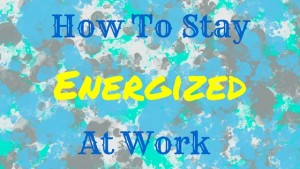 How To Stay Energized at Work